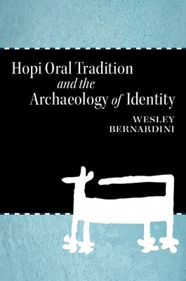 Hopi Oral Tradition and the Archaeology of Identity - Bernardini, Wesley, Dr., PH.D