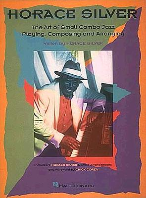 Horace Silver - The Art of Small Combo Jazz Playing, Composing and Arranging - Horace Silver