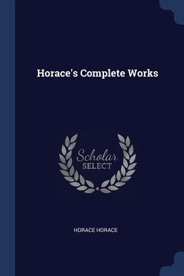 Horace's Complete Works - Horace, Horace