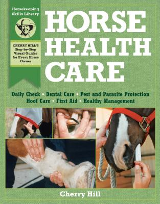 Horse Health Care: A Step-By-Step Photographic Guide to Mastering Over 100 Horsekeeping Skills - Hill, Cherry, and Klimesh, Richard (Photographer)