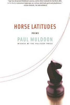 Horse Latitudes: Poems - Muldoon, Paul