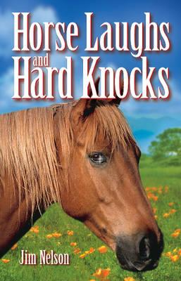 Horse Laughs and Hard Knocks - Nelson, Jim, and McCloskey, Erin (Editor), and Loewen, Dawn (Editor)