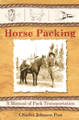 Horse Packing: A Manual of Pack Transportation - Post, Charles Johnson