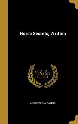 Horse Secrets, Written - Alexander, Alexander S