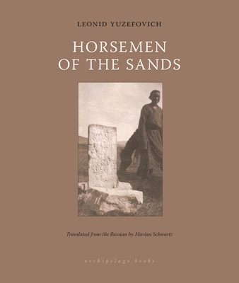 Horsemen of the Sands - Yuzefovich, Leonid, and Schwartz, Marian (Translated by)