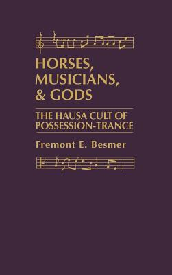 Horses, Musicians and Gods: The Hausa Cult of Possession-Trance - Besmer, Fremont