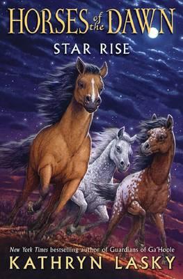Horses of the Dawn #2: Star Rise - Lasky, Kathryn