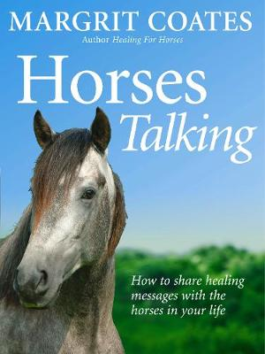 Horses Talking: How to Share Healing Messages with the Horses in Your Life - Coates, Margrit