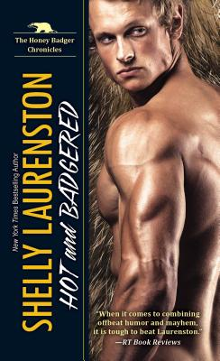 Hot and Badgered: A Honey Badger Shifter Romance - Laurenston, Shelly