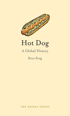 Hot Dog: A Global History - Kraig, Bruce