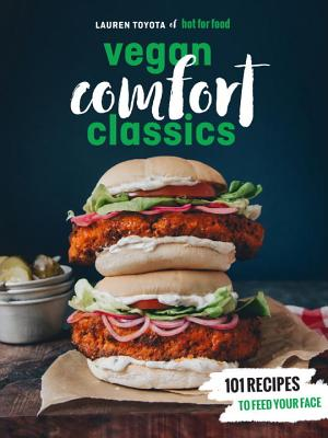 Hot for Food Vegan Comfort Classics: 101 Recipes to Feed Your Face - Toyota, Lauren