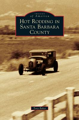 Hot Rodding in Santa Barbara County - Baker, Tony
