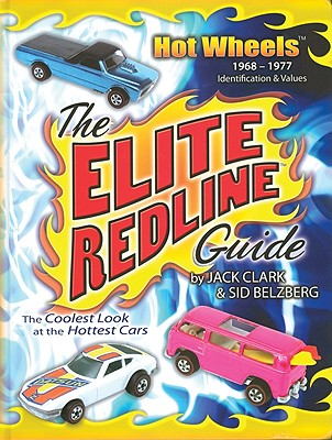 Hot Wheels: The Elite Redline Guide: 1968-1977 Indentification & Values - Clark, Jack (Photographer), and Belzberg, Sid