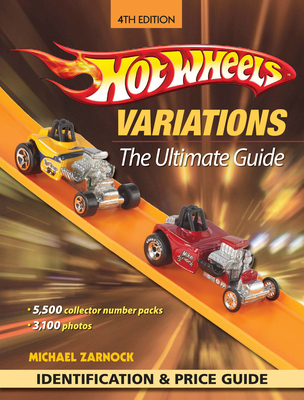 Hot Wheels Variations: The Ultimate Guide - Zarnock, Michael