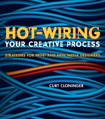 Hot-Wiring Your Creative Process: Strategies for Print and New Media Designers - Cloninger, Curt