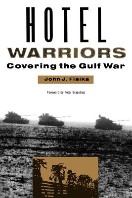 Hotel Warriors: Covering the Gulf War - Fialka, John J, and Braestrup, Peter (Foreword by)
