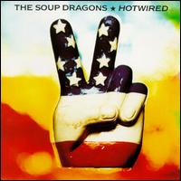 Hotwired [Deluxe/Remastered] - The Soup Dragons