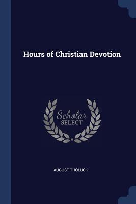 Hours of Christian Devotion - Tholuck, August