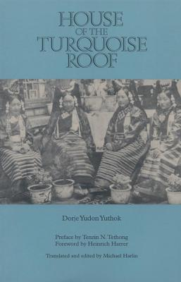 House of the Turquoise Roof - Yuthok, Dorje Yudon, and Harrer, Heinrich (Foreword by), and Tethong, Tenzin N (Prepared for publication by)