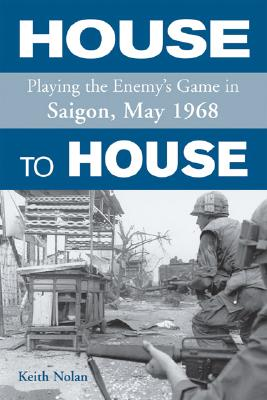 House to House: Playing the Enemy's Game in Saigon, May 1968 - Nolan, Keith William