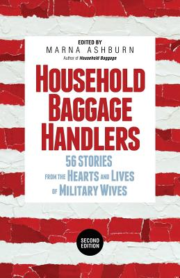 Household Baggage Handlers: 56 Stories from the Hearts and Lives of Military Wives, - Ashburn, Marna (Editor)