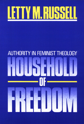 Household of Freedom: Authority in Feminist Theology - Russell, Letty M