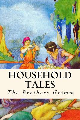 Household Tales - Grimm, Jacob, and Grimm, Wilhelm, and Hunt, Margaret (Translated by)