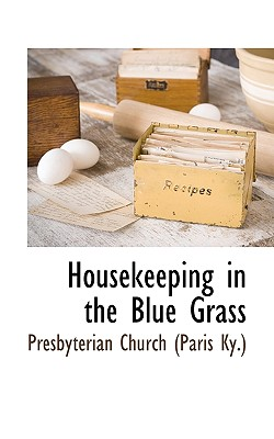Housekeeping in the Blue Grass - Presbyterian Church (Paris Ky ), Church (Paris Ky ) (Creator)