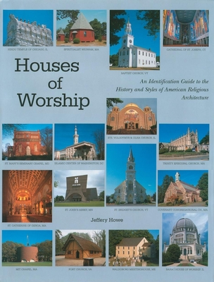 Houses of Worship: An Identification Guide to the History and Styles of American Religious Architecture - Howe, Jeffery