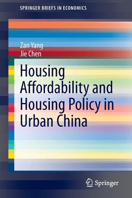 Housing Affordability and Housing Policy in Urban China - Yang, Zan, and Chen, Jie