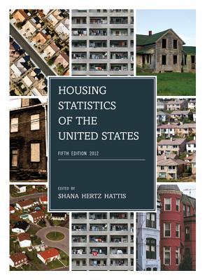 Housing Statistics of the United States, 2012 - Hertz Hattis, Shana (Editor)