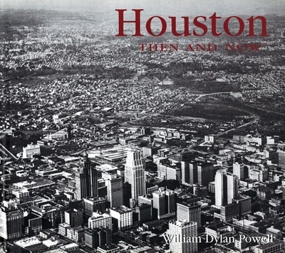 Houston Then and Now - Powell, William Dylan