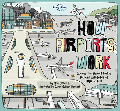 How Airports Work 1 - Kids, Lonely Planet, and Cornell, Tom, and Gifford, Clive