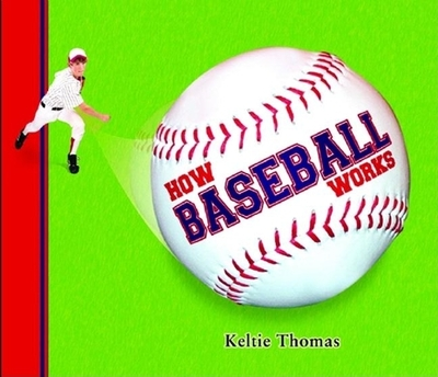 How Baseball Works - Thomas, Keltie