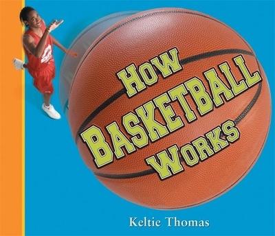 How Basketball Works - Thomas, Keltie