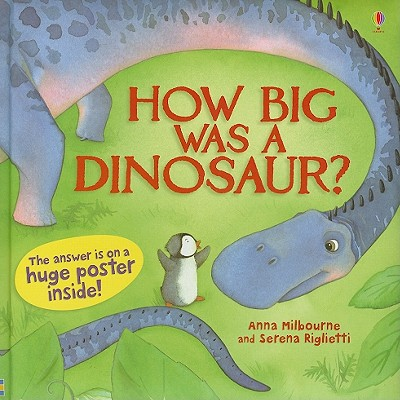 How Big Was a Dinosaur? - Milbourne, Anna, and Wood, Laura (Designer)