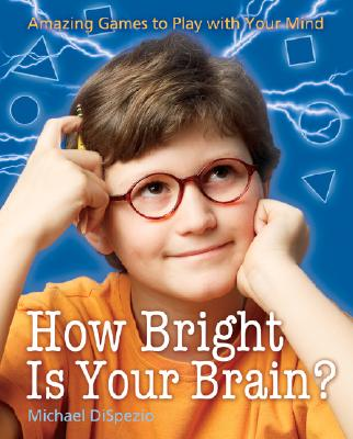 How Bright Is Your Brain?: Amazing Games to Play with Your Mind - DiSpezio, Michael A