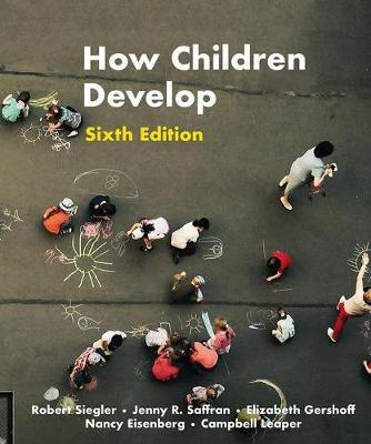 How Children Develop - Siegler, Robert, and Saffran, Jenny, and Gershoff, Elizabeth