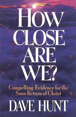 How Close Are We?: Compelling Evidence for the Soon Return of Jesus Christ - Hunt, Dave