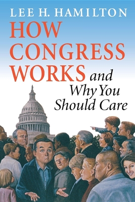 How Congress Works and Why You Should Care - Hamilton, Lee H, Dr.