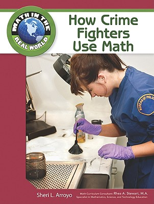 How Crime Fighters Use Math - Arroyo, Sheri L