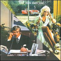 How Dare You - 10cc