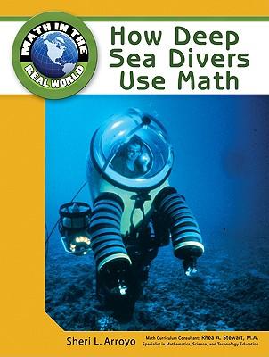 How Deep Sea Divers Use Math - Arroyo, Sheri L