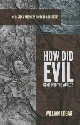 How Did Evil Come Into the World? - Edgar, William