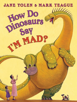 How Do Dinosaurs Say I'm Mad? - Yolen, Jane