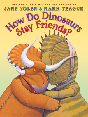 How Do Dinosaurs Stay Friends? - Yolen, Jane