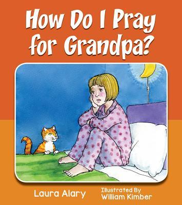 How Do I Pray for Grandpa? - Alary, Laura