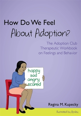 How Do We Feel About Adoption?: The Adoption Club Therapeutic Workbook on Feelings and Behavior - Kupecky, Regina M.