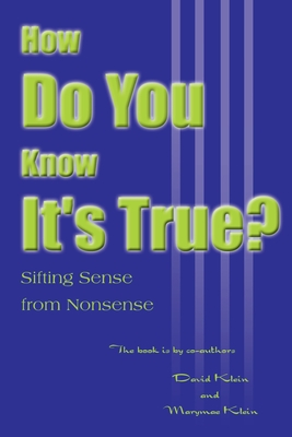 How Do You Know It's True?: Sifting Sense from Nonsense - Klein, David, Dr., and Klein, Marymae E
