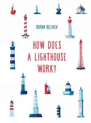 How Does a Lighthouse Work? - Kulikova, Masha (Translated by), and Hutchinson, Sam (Edited and translated by)
